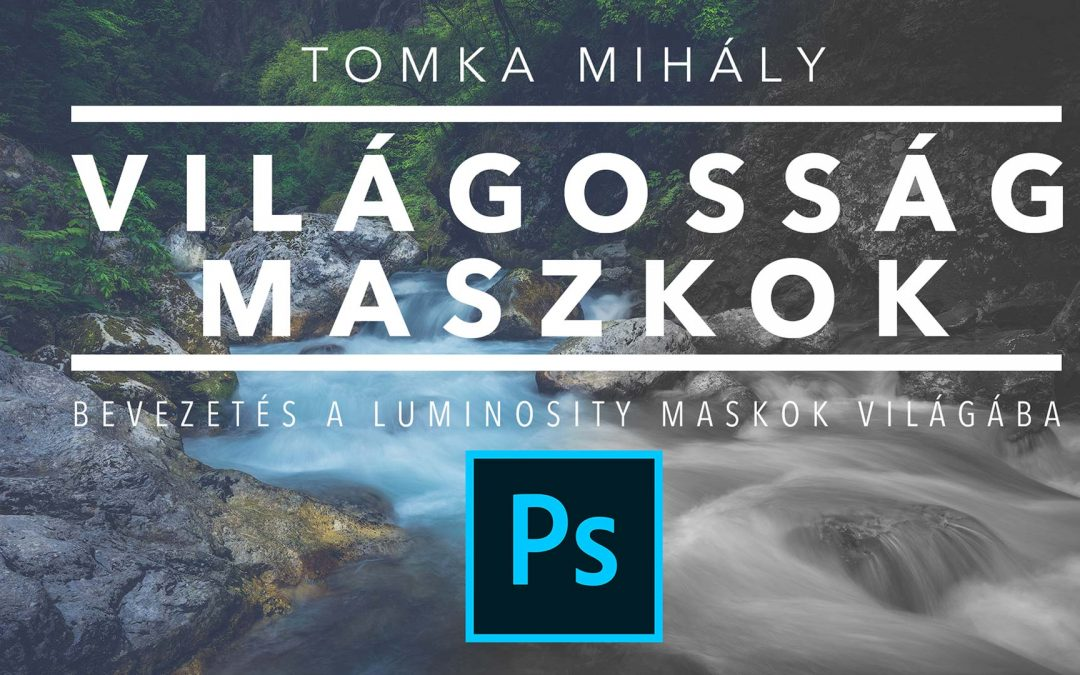 Bevezetés a Világosság (Luminosity) Maszkok világába